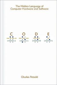 Code: The Hidden Language of Computer Hardware and Software cover