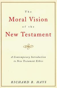 The moral vision of the New Testament cover