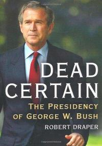 Dead Certain: The Presidency of George W. Bush cover
