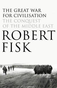 The Great War for Civilisation: The Conquest of the Middle East cover
