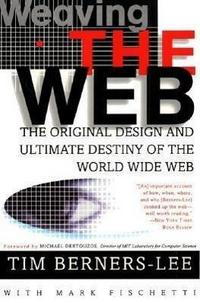Weaving the Web: The Original Design and Ultimate Destiny of the World Wide Web by its inventor cover