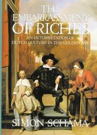 The Embarrassment of Riches: An Interpretation of Dutch Culture in the Golden Age cover