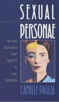 Sexual Personae: Art and Decadence from Nefertiti to Emily Dickinson cover