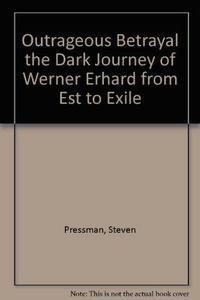 Outrageous Betrayal the Dark Journey of Werner Erhard from Est to Exile cover