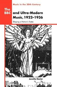The BBC and ultra-modern music, 1922-1936 : shaping a nation's tastes cover