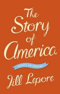 The Story of America: Essays on Origins cover