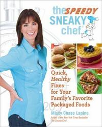 The Speedy Sneaky Chef: Quick, Healthy Fixes for Your Favorite Packaged Foods cover