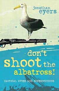 Don't Shoot the Albatross! : Nautical Myths and Superstitions cover