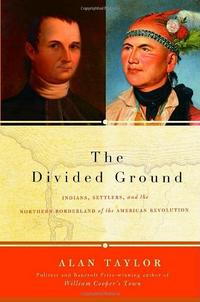 The Divided Ground: Indians, Settlers, and the Northern Borderland of the American Revolution cover