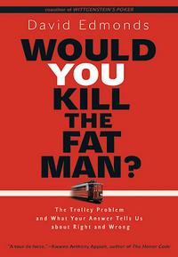 Would you kill the fat man? : the trolley problem and what your answer tells us about right and wrong cover