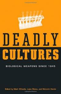 Deadly Cultures: Biological Weapons since 1945 cover