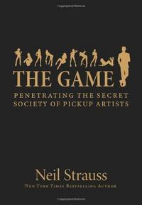The Game: Penetrating the Secret Society of Pickup Artists cover