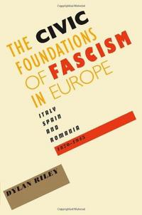 The Civic foundations of fascism in Europe : Italy, Spain, and Romania, 1870-1945 cover