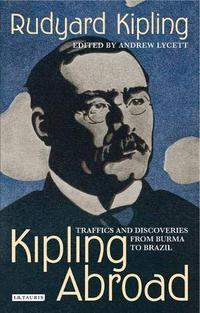 Kipling Abroad Traffics And Discoveries From Burma To Brazil cover