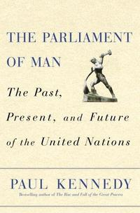 The Parliament of Man: The Past, Present, and Future of the United Nations cover