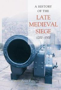 A History of the Late Medieval Siege, 1200-1500 cover