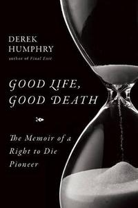 Good Life, Good Death: The Memoir of a Right to Die Pioneer cover