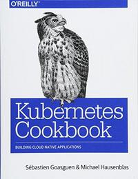 Kubernetes Cookbook: Building Cloud Native Applications cover