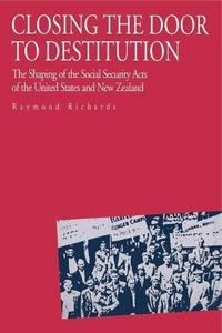Closing the Door to Destitution: The Shaping of the Social Security Acts of the United States and New Zealand cover