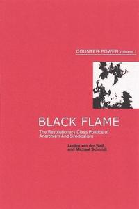 Black Flame: The Revolutionary Class Politics of Anarchism and Syndicalism cover