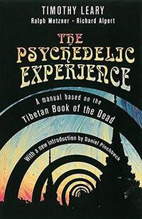 The Psychedelic Experience: A Manual Based on the Tibetan Book of the Dead cover