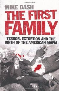 The First Family : Terror, Extortion and the Birth of the American Mafia cover