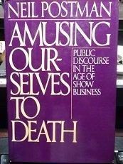 Amusing Ourselves to Death: Public Discourse in the Age of Show Business cover