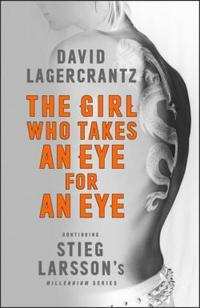 The Girl Who Takes an Eye for an Eye: Continuing Stieg Larsson's Millennium Series cover