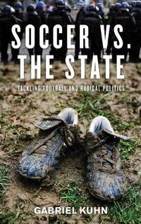 Soccer vs. the State: Tackling Football and Radical Politics cover