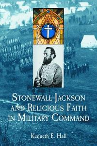 Stonewall Jackson and Religious Faith in Military Command cover