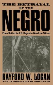 The Betrayal Of The Negro: From Rutherford B. Hayes To Woodrow Wilson cover
