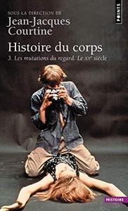 Histoire Du Corps. Les Mutations Du Regard. Le Xxe Siècle T3 cover