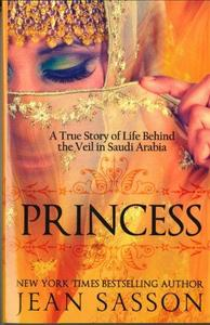 Princess : A True Story of Life Behind the Veil in Saudi Arab cover