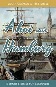 Learn German with Stories : Ahoi Aus Hamburg - 10 Short Stories for Beginners cover