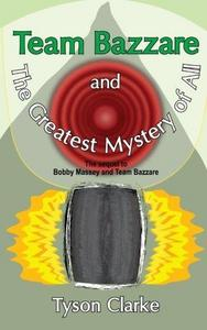 Team Bazzare and the Greatest Mystery of All cover