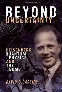 Beyond Uncertainty : Heisenberg, Quantum Physics, and The Bomb cover