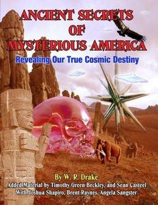 Ancient Secrets of Mysterious America - Revealing Our True Cosmic Destiny cover
