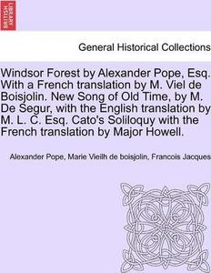 Windsor Forest by Alexander Pope, Esq. With a French translation by M. Viel de Boisjolin. New Song of Old Time, by M. De Segur, with the English ... with the French translation by Major Howell. cover