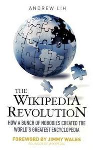 The Wikipedia Revolution: How a Bunch of Nobodies Created the World's Greatest Encyclopedia cover