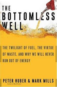 The Bottomless Well : The Twilight of Fuel, the Virtue of Waste, and Why We Will Never Run Out of Energy cover