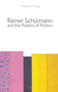 Reiner Schürmann and the poetics of politics cover
