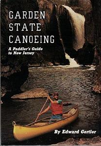 Garden State Canoeing : A Paddler's Guide to New Jersey