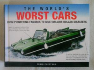 The World's Worst Cars : From Pioneering Failures to Multimillion Dollar Disasters