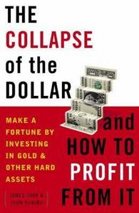 The Collapse of the Dollar and How to Profit from It cover