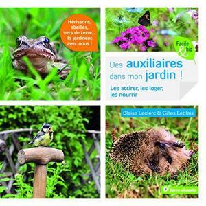 Des Auxiliaires dans mon jardin ! : Les attirer, les loger, les nourrir cover