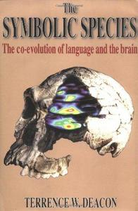 The symbolic species : the co-evolution of language and the brain cover