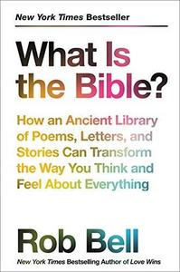 What Is the Bible?: How an Ancient Library of Poems, Letters, and Stories Can Transform the Way You Think and Feel About Everything cover