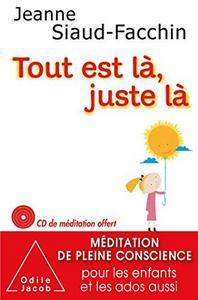 Tout est là, juste là : méditation de pleine conscience pour les enfants et les ados aussi cover