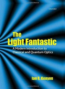 The Light Fantastic: A Modern Introduction to Classical and Quantum Optics