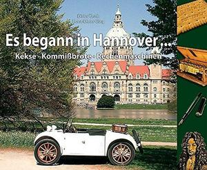 Es begann in Hannover ...: Kekse - Kommißbrote - Rechenmaschinen cover